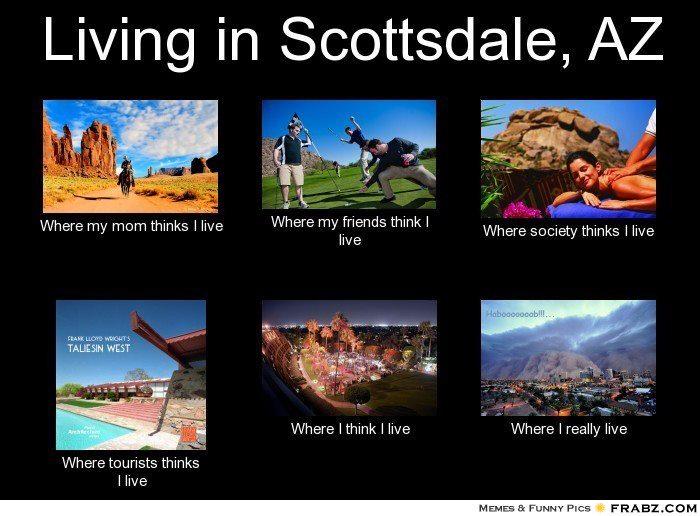 Life in Scottsdale Arizona Memes